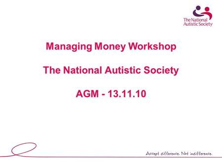 Managing Money Workshop The National Autistic Society AGM - 13.11.10.