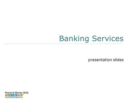 Banking Services presentation slides. Compare Checking Accounts location branch offices; hours of operation; availability of ATMs fees monthly fees; per.
