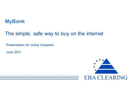 MyBank The simple, safe way to buy on the internet Presentation for online shoppers June 2011.