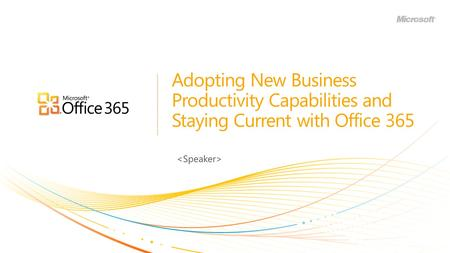 Adopting New Business Productivity Capabilities and Staying Current with Office 365.