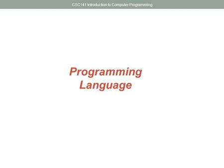 CSC141 Introduction to Computer Programming Programming Language.