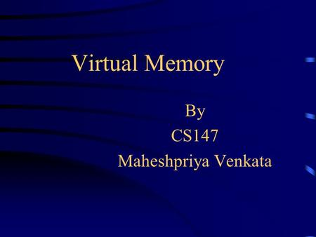 Virtual Memory By CS147 Maheshpriya Venkata. Agenda Review Cache Memory Virtual Memory Paging Segmentation Configuration Of Virtual Memory Cache Memory.