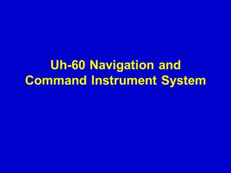 Uh-60 Navigation and Command Instrument System. Overview: CIS componentsCIS components and locations and locations Heading ModeHeading Mode Altitude Hold.