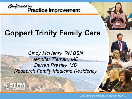Goppert Trinity Family Care Cindy McHenry, RN BSN Jennifer Tieman, MD Darren Presley, MD Research Family Medicine Residency.