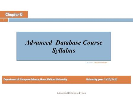 Advanced Database Course Syllabus 1 Advanced Database System Lecturer : H.Ben Othmen.