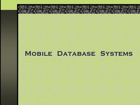 Mobile Database Systems. Light Weight DBMS- Power, Memory Telecommunication based DBMS Embedded Data Mobile Data Personal Cloud Mobile Cloud Computing.