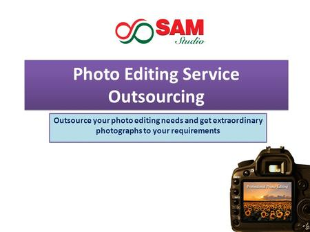 Photo Editing Service Outsourcing Outsource your photo editing needs and get extraordinary photographs to your requirements.