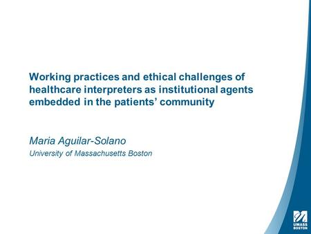 Working practices and ethical challenges of healthcare interpreters as institutional agents embedded in the patients' community Maria Aguilar-Solano University.