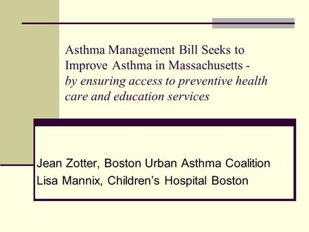 Asthma Management Bill Seeks to Improve Asthma in Massachusetts - by ensuring access to preventive health care and education services Jean Zotter, Boston.