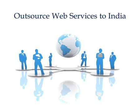 Outsource Web Services to India. Why Outsource Web Services to India? Outsourcing web services to India has become a huge buzzword in the last few years.