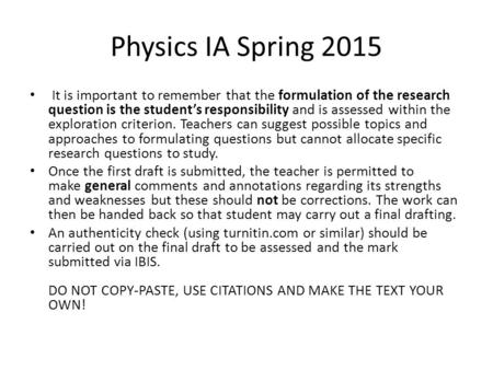 Physics IA Spring 2015 It is important to remember that the formulation of the research question is the student's responsibility and is assessed within.