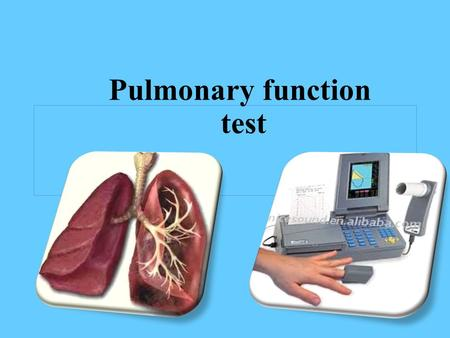 Pulmonary function test. Evaluation of pulmonary function is important in many clinical situations evaluation of a variety of forms of lung disease assessing.