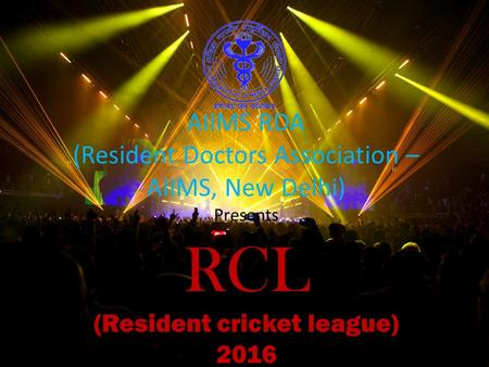 AIIMS RDA (Resident Doctors Association – AIIMS, New Delhi) Presents RCL (Resident cricket league) 2016.