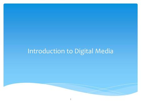 Introduction to Digital Media 1. What is digital media? Digital media is a form of electronic media where data is stored in digital (as opposed to analog)
