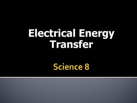 "Electrical Energy Transfer.  It involves a lot more than just flipping a switch or plugging something into an outlet!  If you have ever ""lost "" power,"