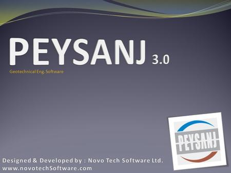 Geotechnical Eng. Software PEYSANJ Started at 1997 with Bearing Capacity Module Current version with more than 5 modules Database (Access / SQL Server)User.