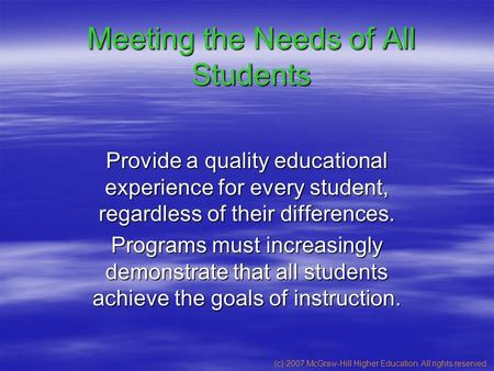 (c) 2007 McGraw-Hill Higher Education. All rights reserved. Meeting the Needs of All Students Provide a quality educational experience for every student,