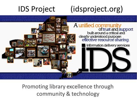 IDS Project (idsproject.org) Promoting library excellence through community & technology.