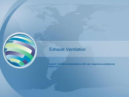 Exhaust Ventilation Level 4: Special considerations with very hazardous substances Part 2 of 2.