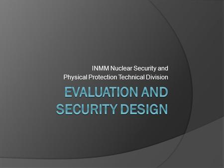 INMM Nuclear Security and Physical Protection Technical Division.