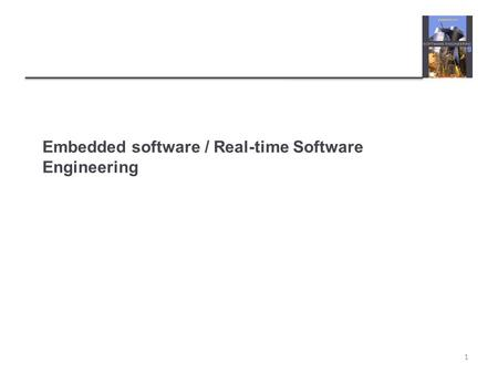 Embedded software / Real-time Software Engineering 1.