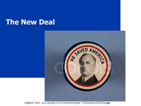 The New Deal Adapted from: www.wayzata.k12.mn.us/whs/images/.../The%20New%20Deal.ppt.