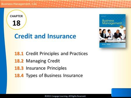 ©2013 Cengage Learning. All Rights Reserved. Business Management, 13e Credit and Insurance 18.1 18.1 Credit Principles and Practices 18.2 18.2 Managing.
