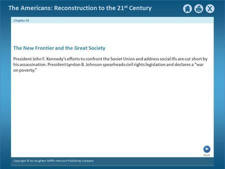 The Americans: Reconstruction to the 21 st Century Next Chapter 20 Copyright © by Houghton Mifflin Harcourt Publishing Company President John F. Kennedy's.