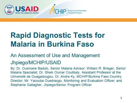 Rapid Diagnostic Tests for Malaria in Burkina Faso An Assessment of Use and Management Jhpiego/MCHIP/USAID By: Dr. Ousmane Badolo, Senior Malaria Advisor;
