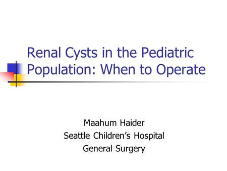Renal Cysts in the Pediatric Population: When to Operate