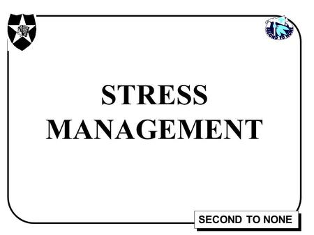 "SECOND TO NONE STRESS MANAGEMENT. SECOND TO NONE Definition of Stress "" A non-specific response of the body to any demand made upon it."""