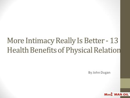 More Intimacy Really Is Better - 13 Health Benefits of Physical Relations By John Dugan.