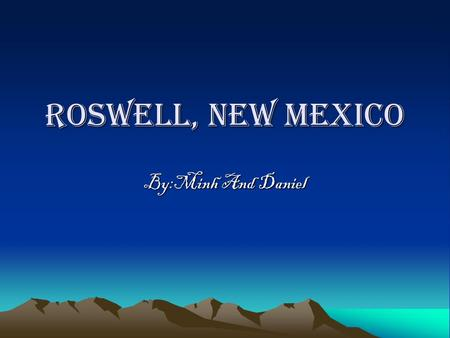 Roswell, new mEXICO By:Minh And Daniel What happened in Roswell, New Mexico? On July 2, 1947 something crashed on a ranch, about 75 miles northwest of.