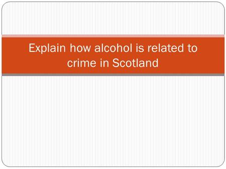 Explain how alcohol is related to crime in Scotland.