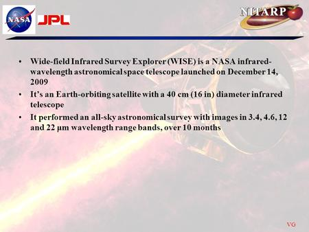 Wide-field Infrared Survey Explorer (WISE) is a NASA infrared- wavelength astronomical space telescope launched on December 14, 2009 It's an Earth-orbiting.