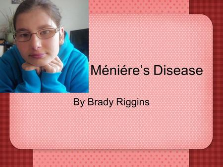 Méniére's Disease By Brady Riggins. What is Méniére's disease Méniére's disease is a disorder of the inner ear that causes severe dizziness (vertigo),