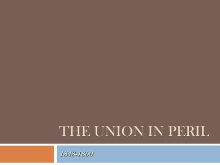THE UNION IN PERIL 1848-1860. Conflict in the Territories  The defeat of the Wilmot Proviso left deep a sectional schism  It also left the Union without.