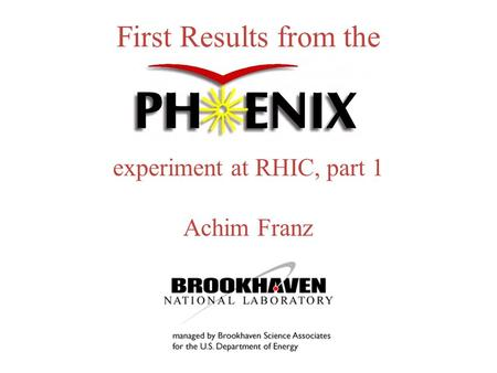 First Results from the experiment at RHIC, part 1 Achim Franz.
