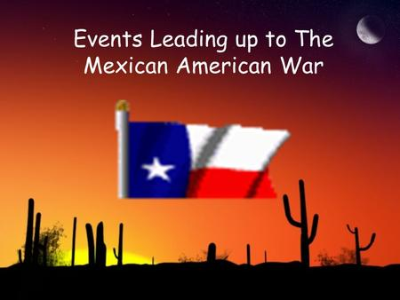 Events Leading up to The Mexican American War. Manifest Destiny - belief that the U.S. had the right to all the land between the Atlantic and Pacific.