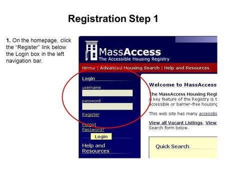 "1. On the homepage, click the ""Register"" link below the Login box in the left navigation bar. Registration Step 1."