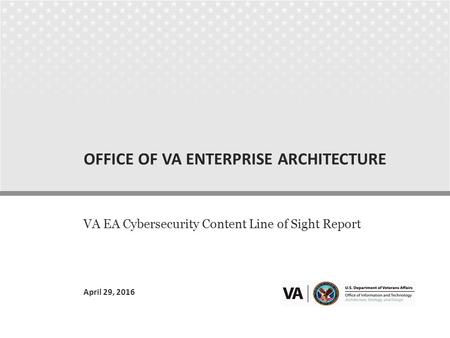 OFFICE OF VA ENTERPRISE ARCHITECTURE VA EA Cybersecurity Content Line of Sight Report April 29, 2016.