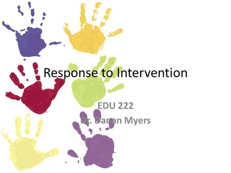 Response to Intervention EDU 222 Dr. Danan Myers.