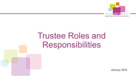 Trustee Roles and Responsibilities January 2016. What is a trustee? Trustees have the overall legal responsibility for a charity. The law describes charity.