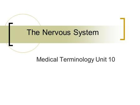 The Nervous System Medical Terminology Unit 10. CNS – Central Nervous System.