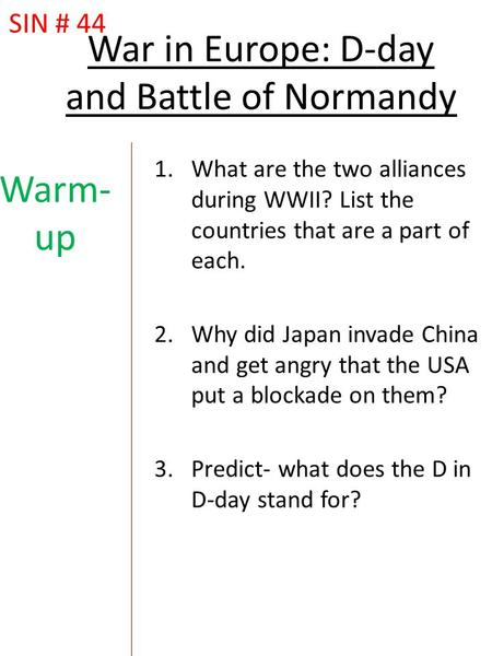 Warm- up 1.What are the two alliances during WWII? List the countries that are a part of each. 2.Why did Japan invade China and get angry that the USA.