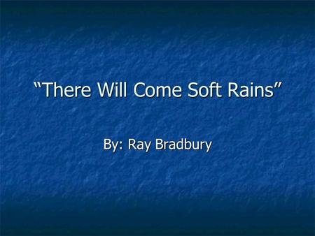 """There Will Come Soft Rains"" By: Ray Bradbury. John Oliver https://www.youtube.com/watch?v=1Y1y a-yF35g https://www.youtube.com/watch?v=1Y1y a-yF35g."