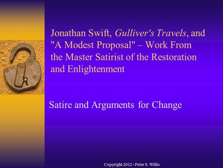 Jonathan Swift, Gulliver's Travels, and A Modest Proposal – Work From the Master Satirist of the Restoration and Enlightenment Satire and Arguments for.