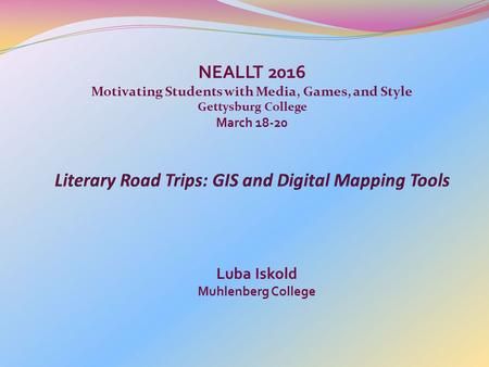 NEALLT 2016 Motivating Students with Media, Games, and Style Gettysburg College March 18-20 Luba Iskold Muhlenberg College.