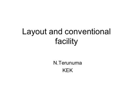 Layout and conventional facility N.Terunuma KEK. Conventional facility 1 Layout of beam line should be fixed until end of June 2006. We have to start.