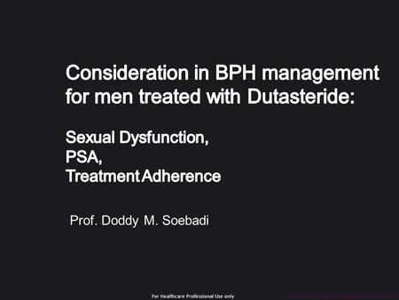 URCE/DUT/0025/13b, Date of preparation: January 2014 For Healthcare Professional Use only Prof. Doddy M. Soebadi.